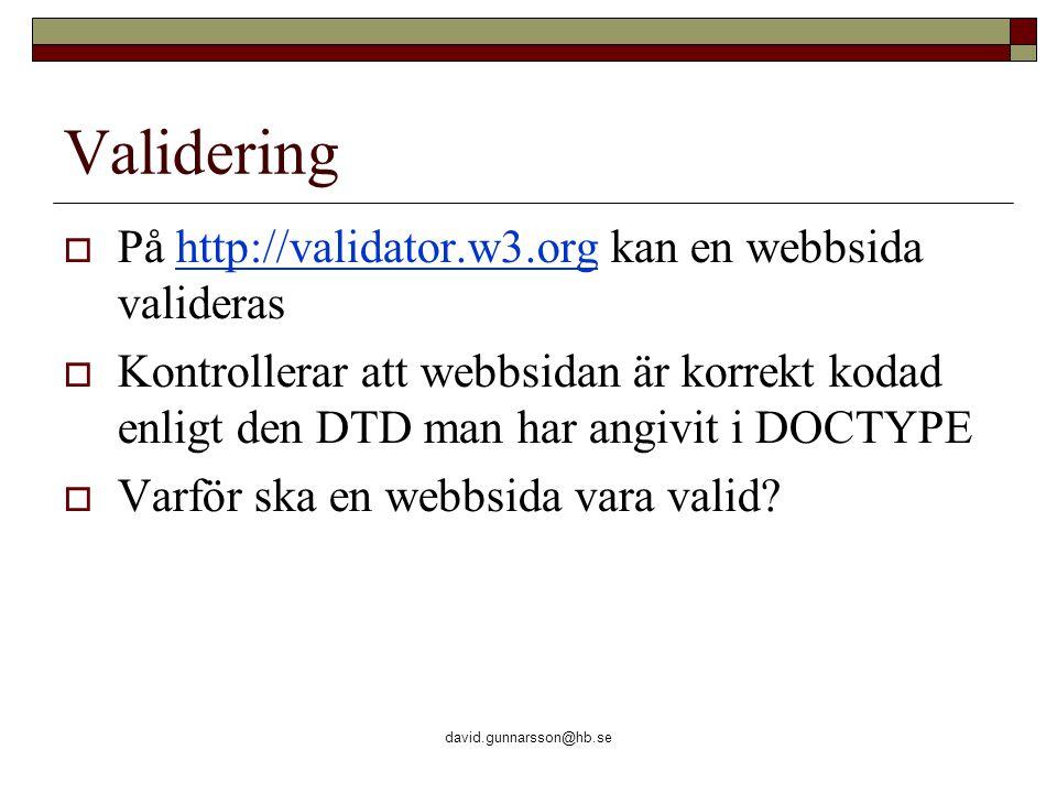 david.gunnarsson@hb.se Validering  På http://validator.w3.org kan en webbsida validerashttp://validator.w3.org  Kontrollerar att webbsidan är korrek