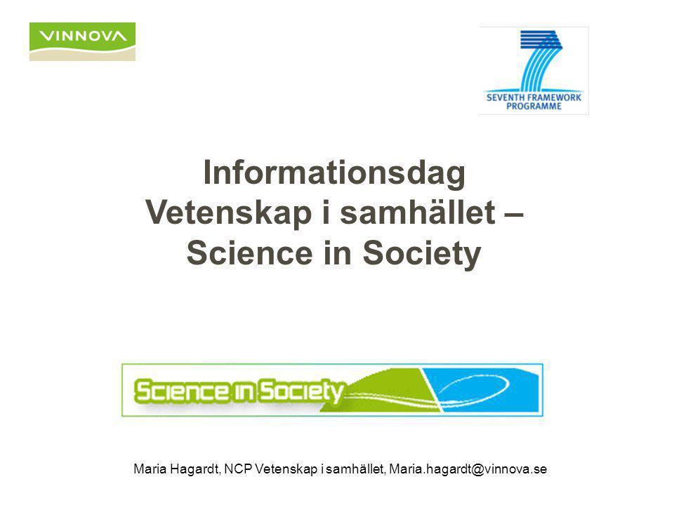 Informationsdag Vetenskap i samhället – Science in Society Maria Hagardt, NCP Vetenskap i samhället, Maria.hagardt@vinnova.se
