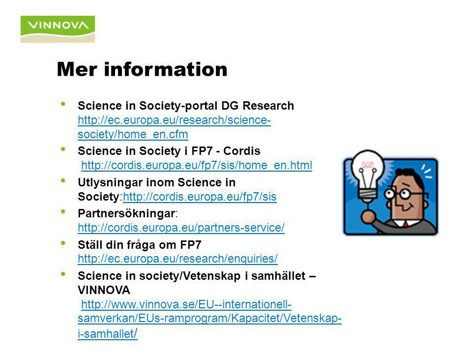 Mer information Science in Society-portal DG Research http://ec.europa.eu/research/science- society/home_en.cfm http://ec.europa.eu/research/science-