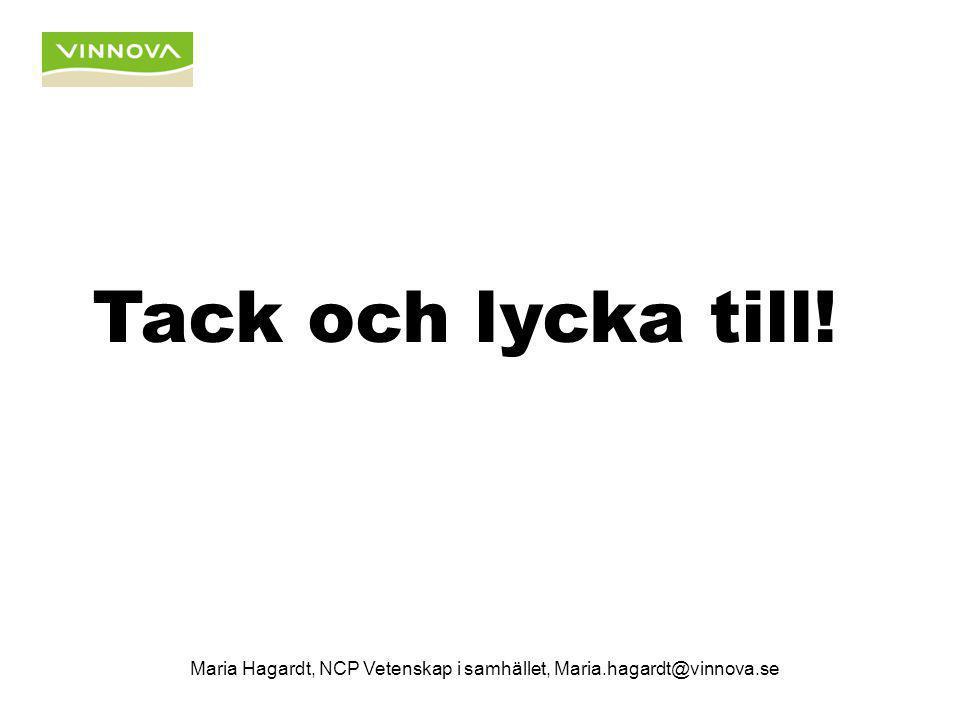 Tack och lycka till! Maria Hagardt, NCP Vetenskap i samhället, Maria.hagardt@vinnova.se