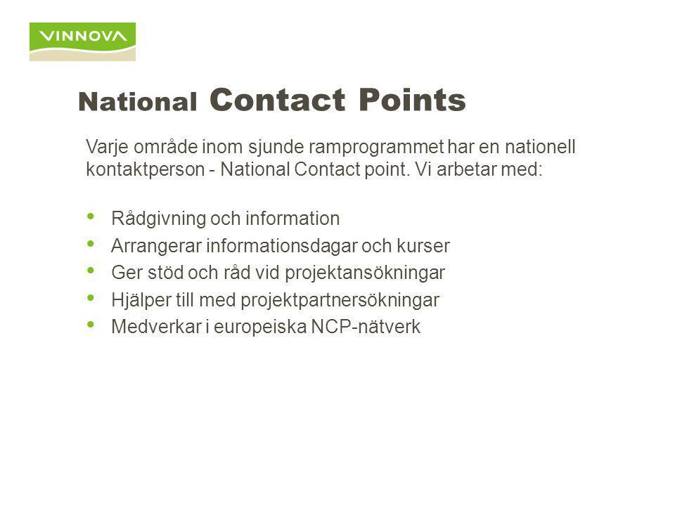 National Contact Points Varje område inom sjunde ramprogrammet har en nationell kontaktperson - National Contact point. Vi arbetar med: Rådgivning och