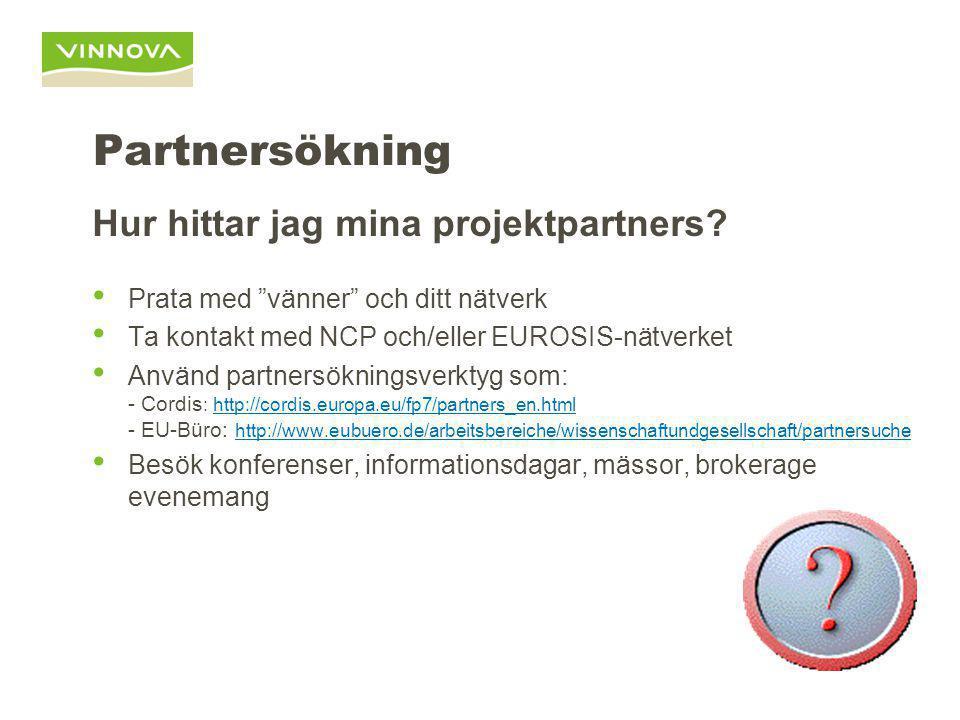 """Partnersökning Hur hittar jag mina projektpartners? Prata med """"vänner"""" och ditt nätverk Ta kontakt med NCP och/eller EUROSIS-nätverket Använd partners"""