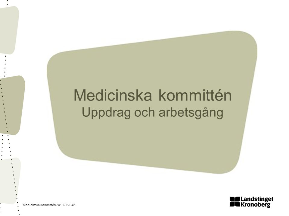 Medicinska kommittén 2010-05-04/1 Medicinska kommittén Uppdrag och arbetsgång