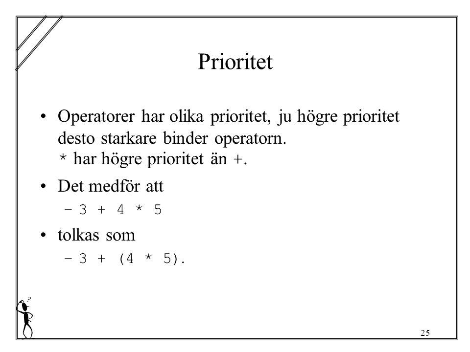 25 Prioritet Operatorer har olika prioritet, ju högre prioritet desto starkare binder operatorn.