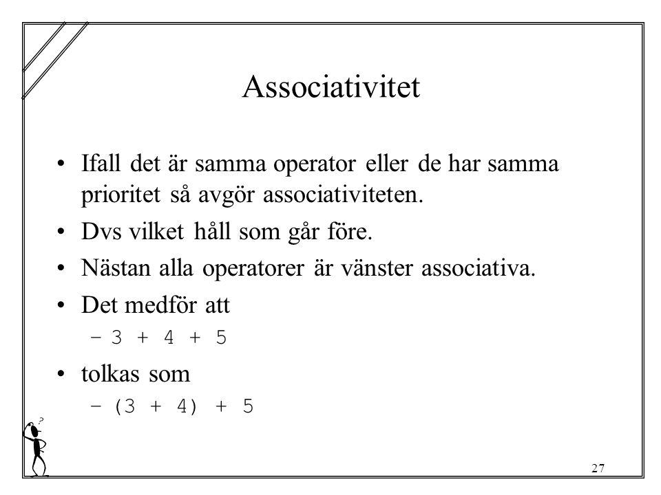 27 Associativitet Ifall det är samma operator eller de har samma prioritet så avgör associativiteten.