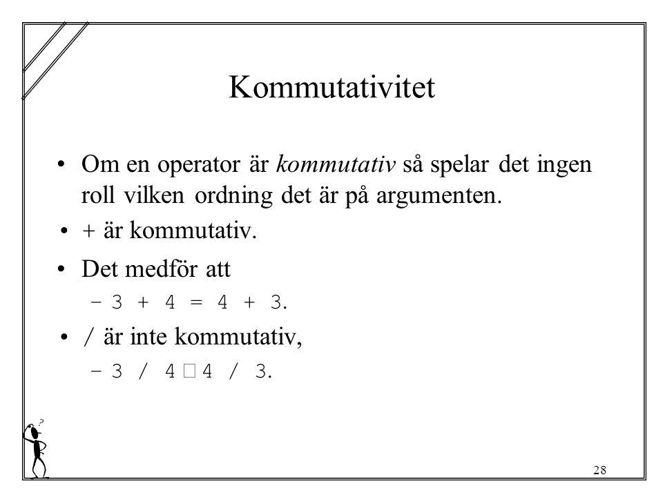 28 Kommutativitet Om en operator är kommutativ så spelar det ingen roll vilken ordning det är på argumenten.