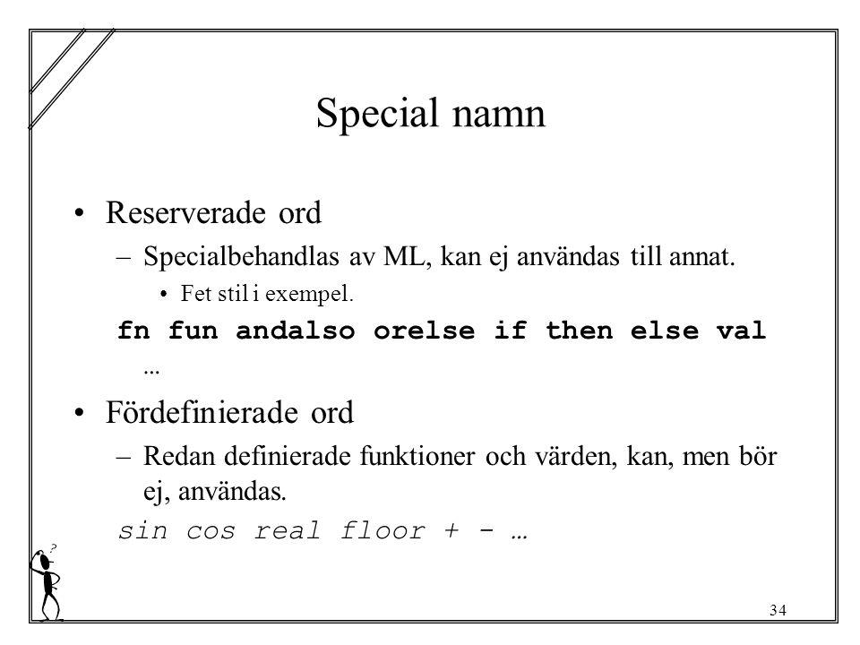 34 Special namn Reserverade ord –Specialbehandlas av ML, kan ej användas till annat.