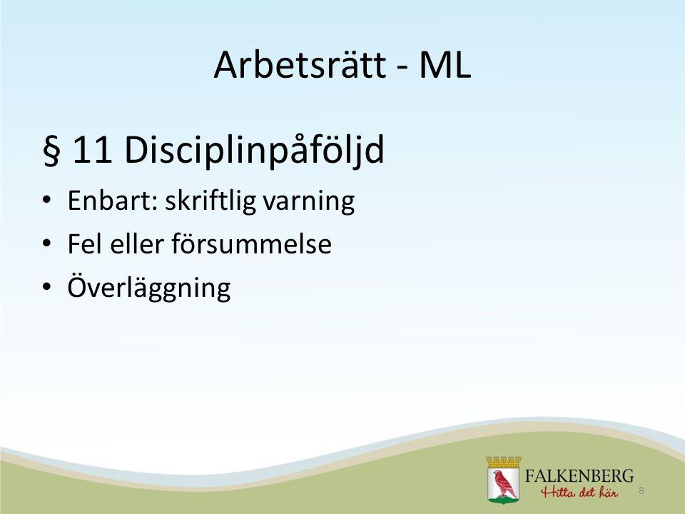 Arbetsrätt - ML § 11 Disciplinpåföljd Enbart: skriftlig varning Fel eller försummelse Överläggning 8