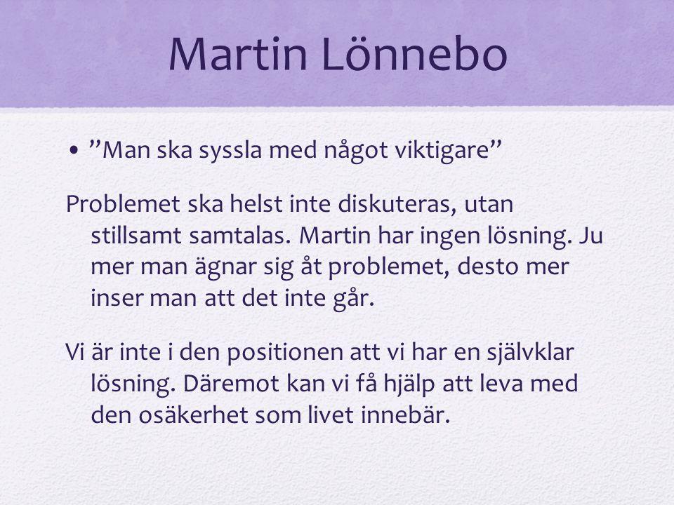 """Martin Lönnebo """"Man ska syssla med något viktigare"""" Problemet ska helst inte diskuteras, utan stillsamt samtalas. Martin har ingen lösning. Ju mer man"""