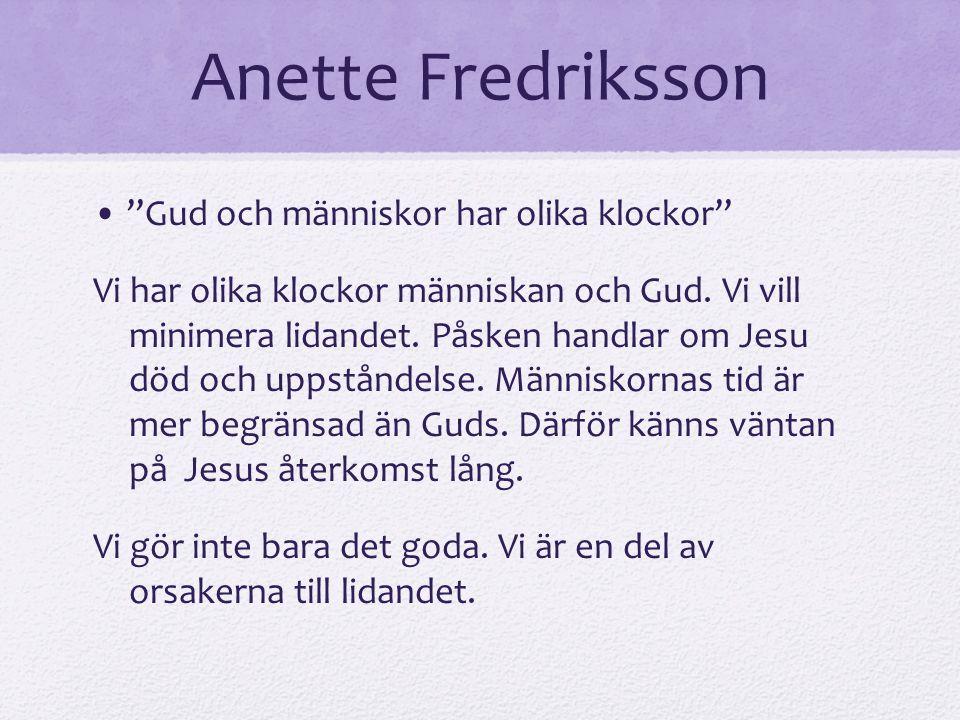 """Anette Fredriksson """"Gud och människor har olika klockor"""" Vi har olika klockor människan och Gud. Vi vill minimera lidandet. Påsken handlar om Jesu död"""