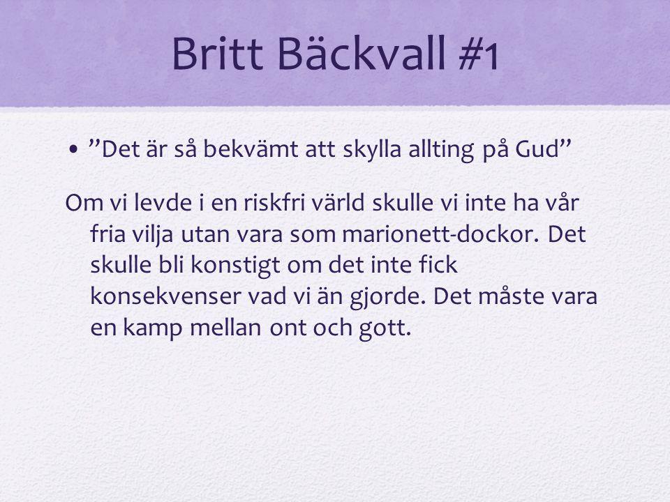"""Britt Bäckvall #1 """"Det är så bekvämt att skylla allting på Gud"""" Om vi levde i en riskfri värld skulle vi inte ha vår fria vilja utan vara som marionet"""