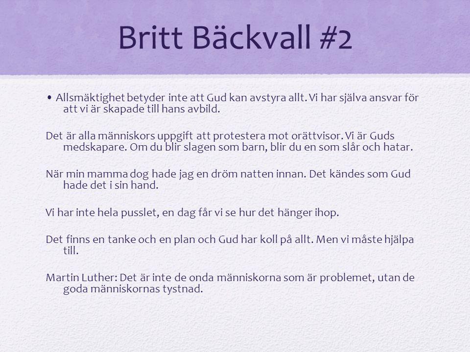 Britt Bäckvall #2 Allsmäktighet betyder inte att Gud kan avstyra allt. Vi har själva ansvar för att vi är skapade till hans avbild. Det är alla männis