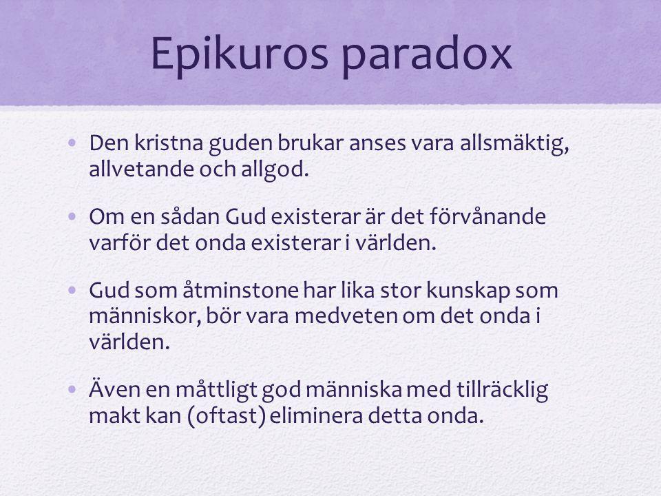 Epikuros paradox Den kristna guden brukar anses vara allsmäktig, allvetande och allgod. Om en sådan Gud existerar är det förvånande varför det onda ex