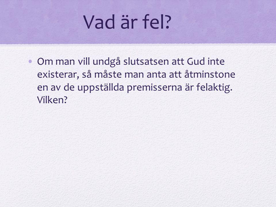 Vad är fel? Om man vill undgå slutsatsen att Gud inte existerar, så måste man anta att åtminstone en av de uppställda premisserna är felaktig. Vilken?