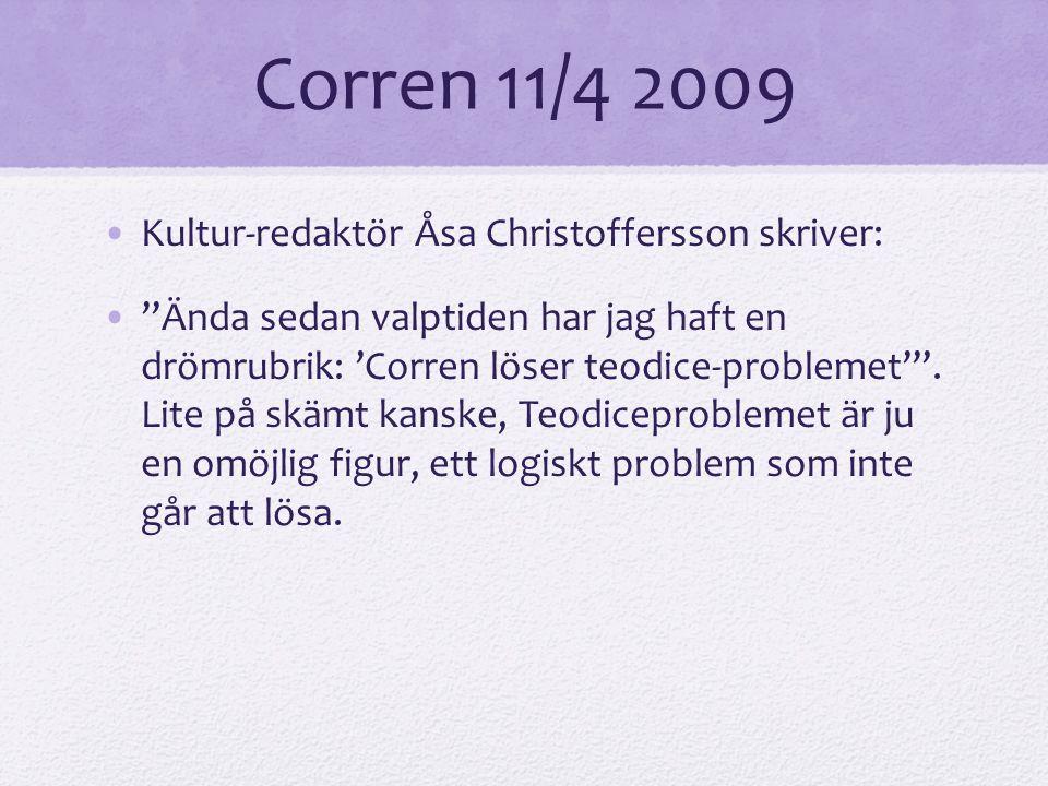 """Corren 11/4 2009 Kultur-redaktör Åsa Christoffersson skriver: """"Ända sedan valptiden har jag haft en drömrubrik: 'Corren löser teodice-problemet'"""". Lit"""