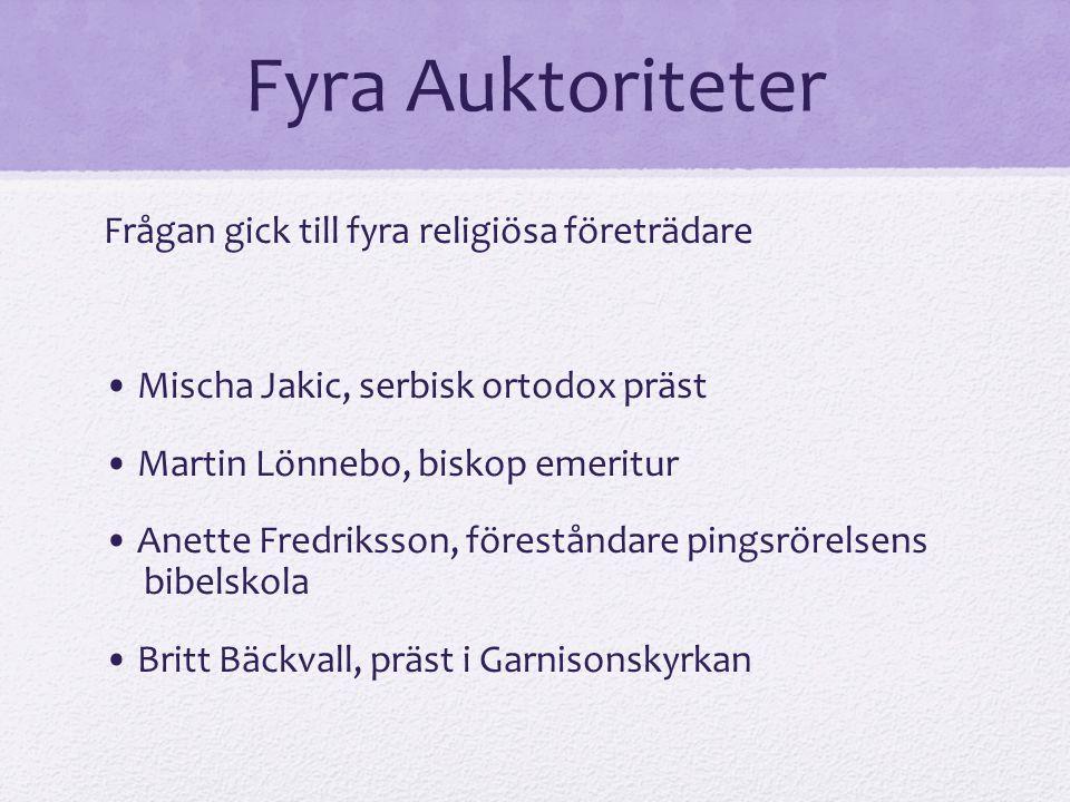 Fyra Auktoriteter Frågan gick till fyra religiösa företrädare Mischa Jakic, serbisk ortodox präst Martin Lönnebo, biskop emeritur Anette Fredriksson,