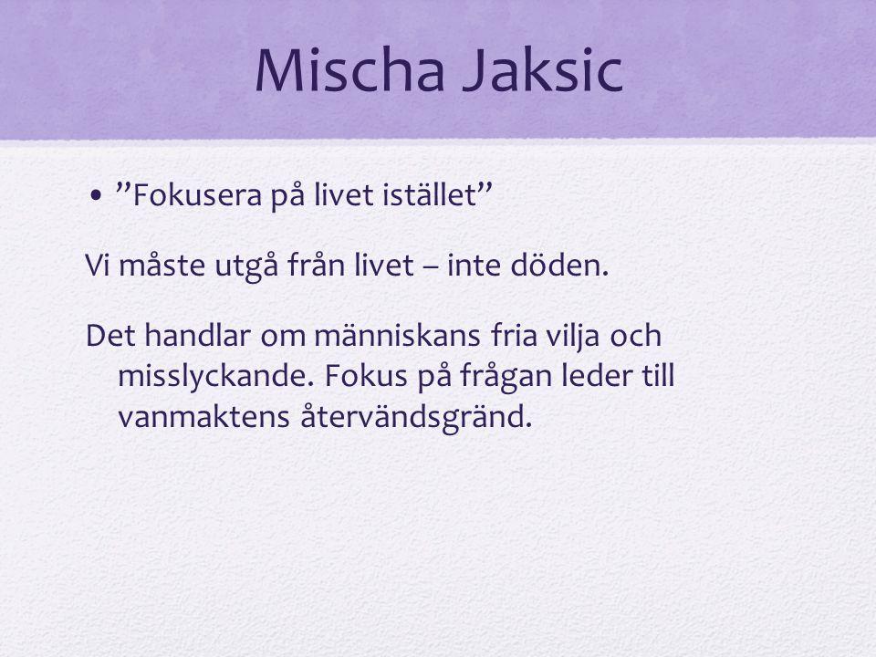 """Mischa Jaksic """"Fokusera på livet istället"""" Vi måste utgå från livet – inte döden. Det handlar om människans fria vilja och misslyckande. Fokus på fråg"""