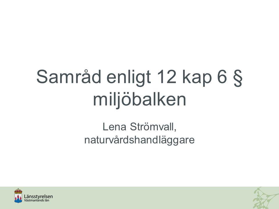 Samråd enligt 12 kap 6 § miljöbalken Lena Strömvall, naturvårdshandläggare
