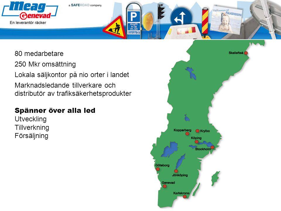 80 medarbetare 250 Mkr omsättning Lokala säljkontor på nio orter i landet Marknadsledande tillverkare och distributör av trafiksäkerhetsprodukter Spän