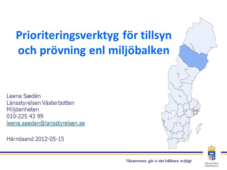 Tillsammans gör vi det hållbara möjligt Prioriteringsverktyg för tillsyn och prövning enl miljöbalken Leena Sædén Länsstyrelsen Västerbotten Miljöenhe