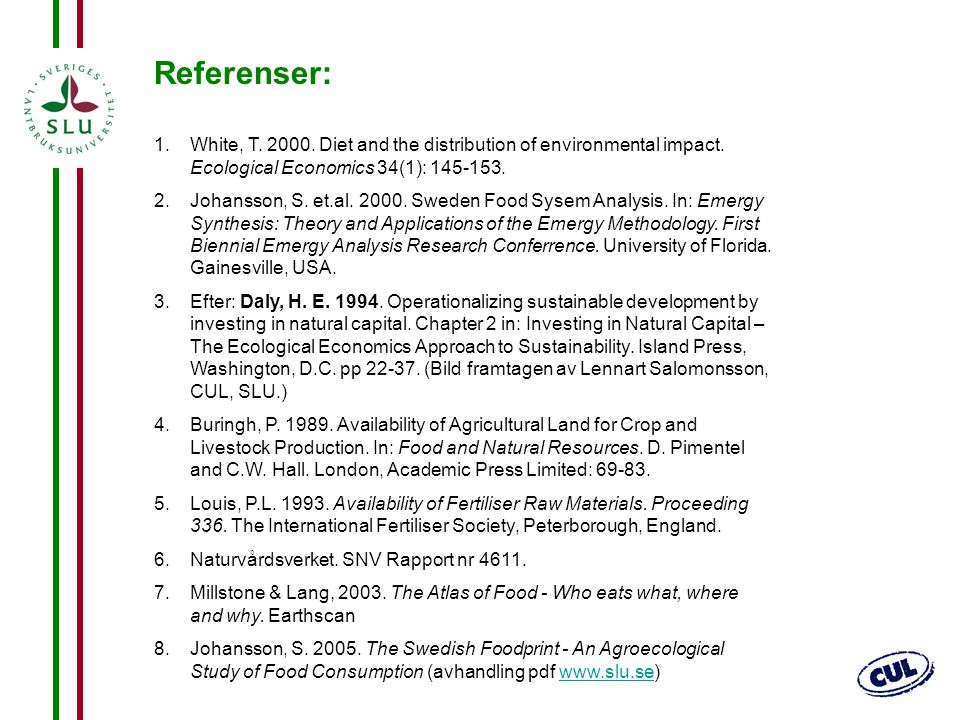 38 Referenser: 1.White, T. 2000. Diet and the distribution of environmental impact. Ecological Economics 34(1): 145-153. 2.Johansson, S. et.al. 2000.