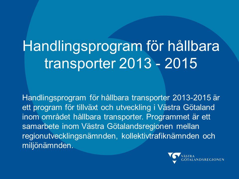 Handlingsprogram för hållbara transporter 2013 - 2015 Handlingsprogram för hållbara transporter 2013-2015 är ett program för tillväxt och utveckling i Västra Götaland inom området hållbara transporter.