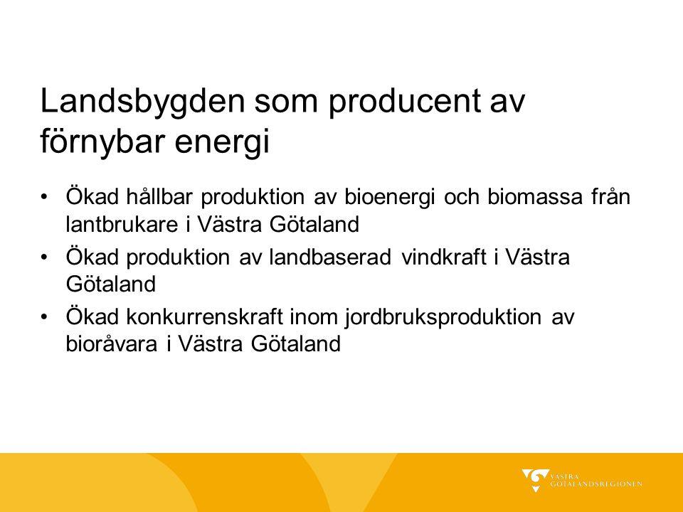 Landsbygden som producent av förnybar energi Ökad hållbar produktion av bioenergi och biomassa från lantbrukare i Västra Götaland Ökad produktion av l
