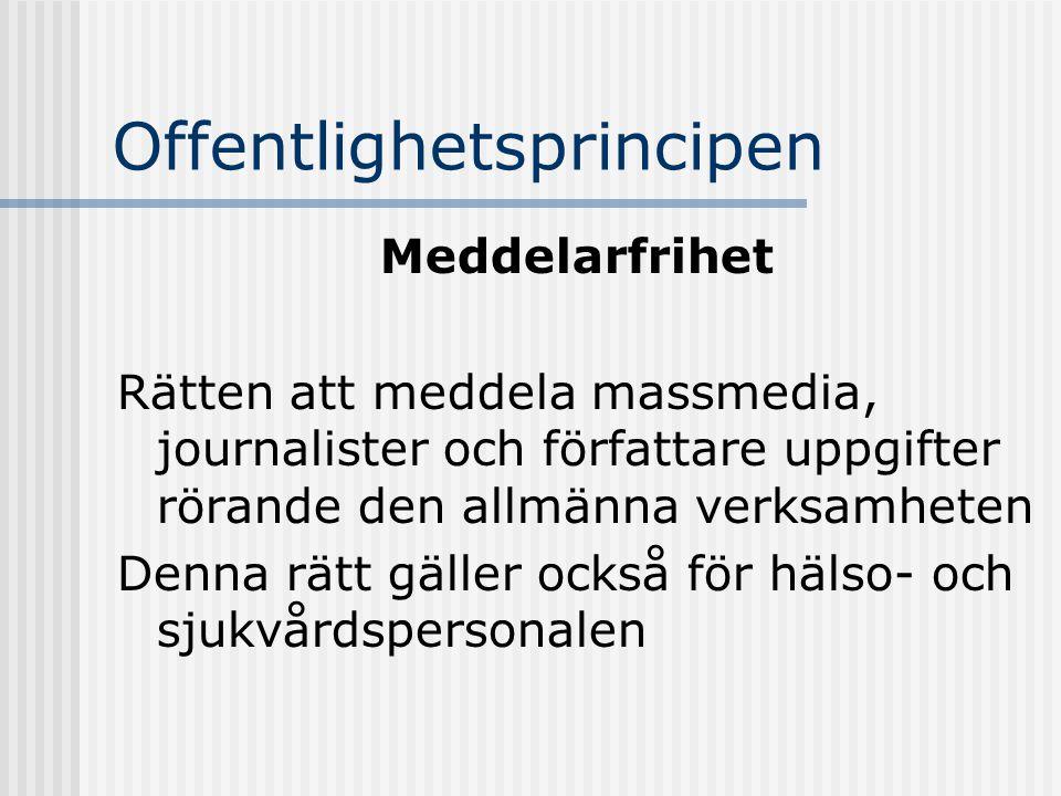 Offentlighetsprincipen Meddelarfrihet Rätten att meddela massmedia, journalister och författare uppgifter rörande den allmänna verksamheten Denna rätt
