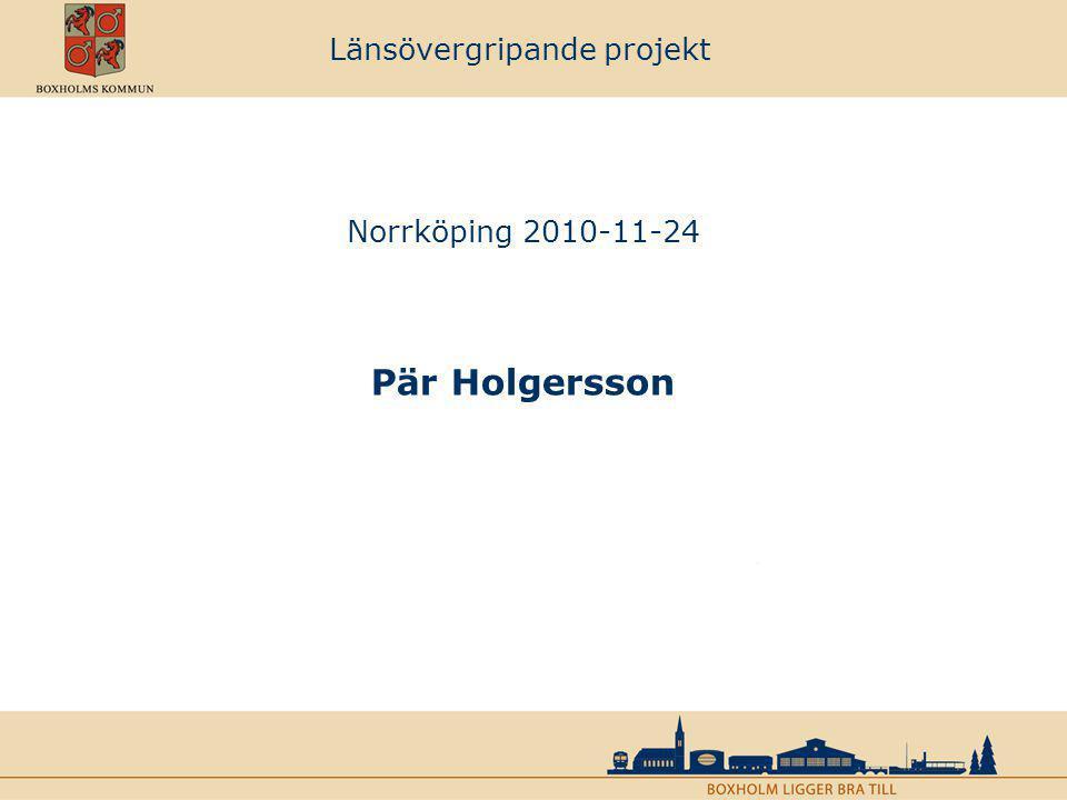 Länsövergripande projekt Norrköping 2010-11-24 Pär Holgersson