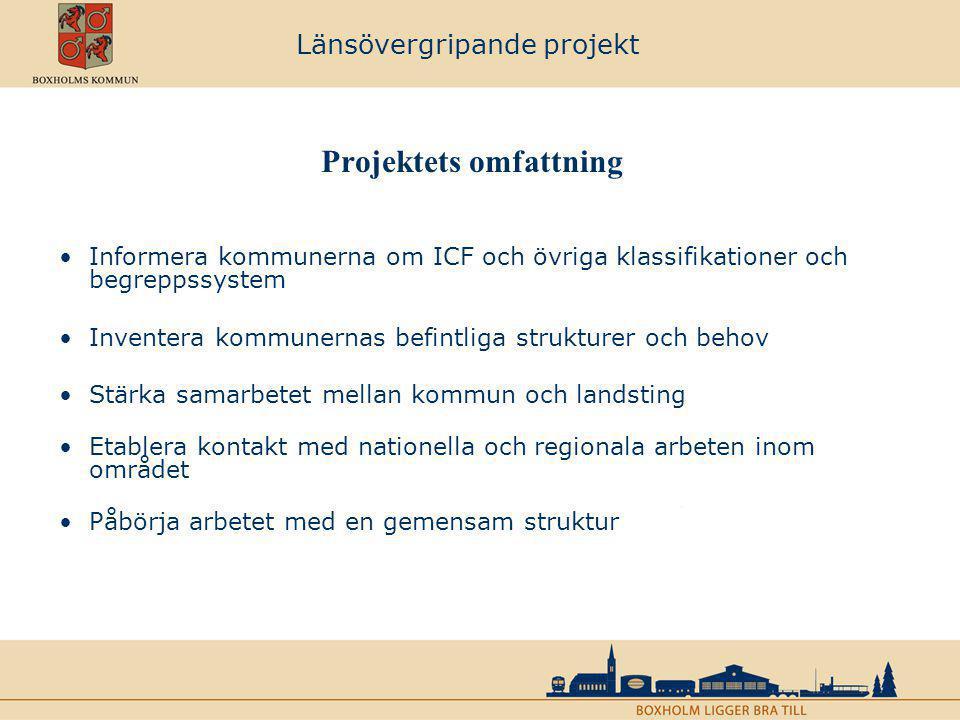 Länsövergripande projekt Projektets omfattning Informera kommunerna om ICF och övriga klassifikationer och begreppssystem Inventera kommunernas befint