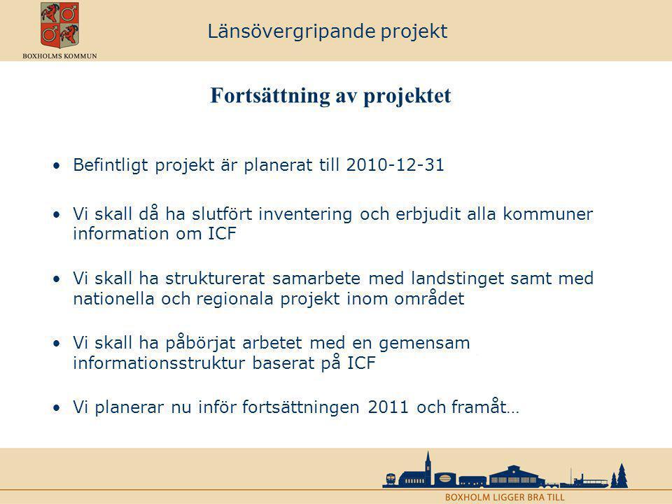 Länsövergripande projekt Fortsättning av projektet Befintligt projekt är planerat till 2010-12-31 Vi skall då ha slutfört inventering och erbjudit all