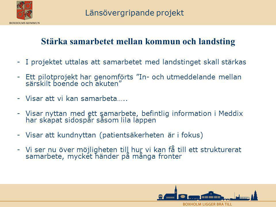 Länsövergripande projekt Stärka samarbetet mellan kommun och landsting -I projektet uttalas att samarbetet med landstinget skall stärkas -Ett pilotpro