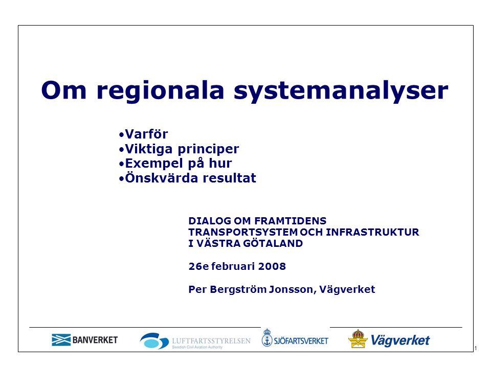 1 Om regionala systemanalyser Varför Viktiga principer Exempel på hur Önskvärda resultat DIALOG OM FRAMTIDENS TRANSPORTSYSTEM OCH INFRASTRUKTUR I VÄSTRA GÖTALAND 26e februari 2008 Per Bergström Jonsson, Vägverket