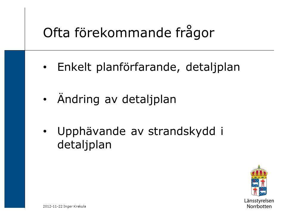 2012-11-22 Inger Krekula Ofta förekommande frågor Enkelt planförfarande, detaljplan Ändring av detaljplan Upphävande av strandskydd i detaljplan