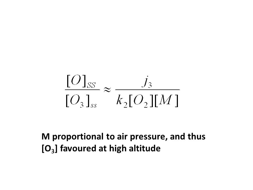 M proportional to air pressure, and thus [O 3 ] favoured at high altitude