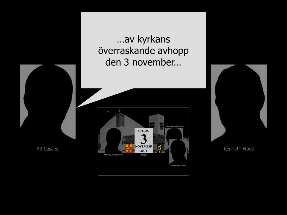 Alf Susaeg Kenneth Flood …av kyrkans överraskande avhopp den 3 november…