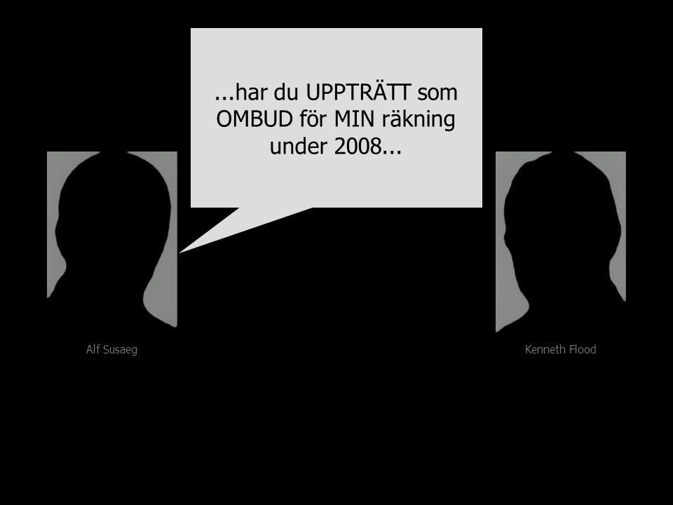 Alf Susaeg Kenneth Flood...har du UPPTRÄTT som OMBUD för MIN räkning under 2008...