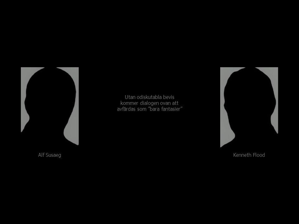 """Alf Susaeg Kenneth Flood Utan odiskutabla bevis kommer dialogen ovan att avfärdas som """"bara fantasier"""" och bifogas därför två korta kronologiska ljudk"""