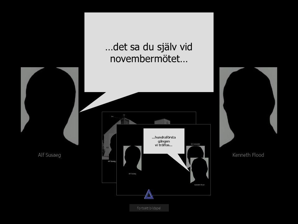 Alf Susaeg Kenneth Flood …det sa du själv vid novembermötet… fortsätt bildspel