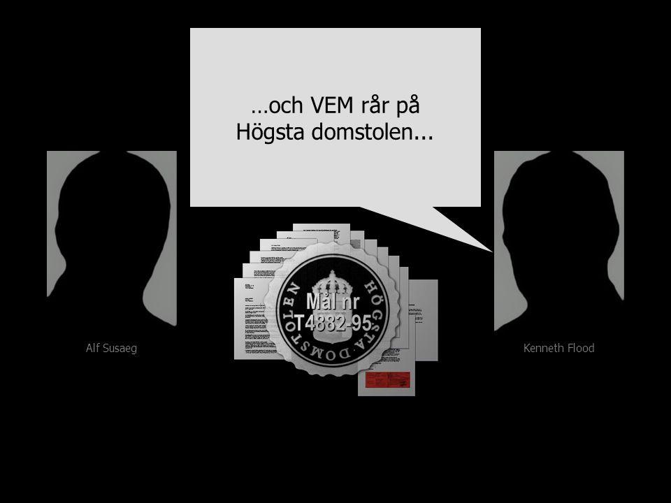 Alf Susaeg Kenneth Flood …och VEM rår på Högsta domstolen... …och VEM rår på Högsta domstolen...