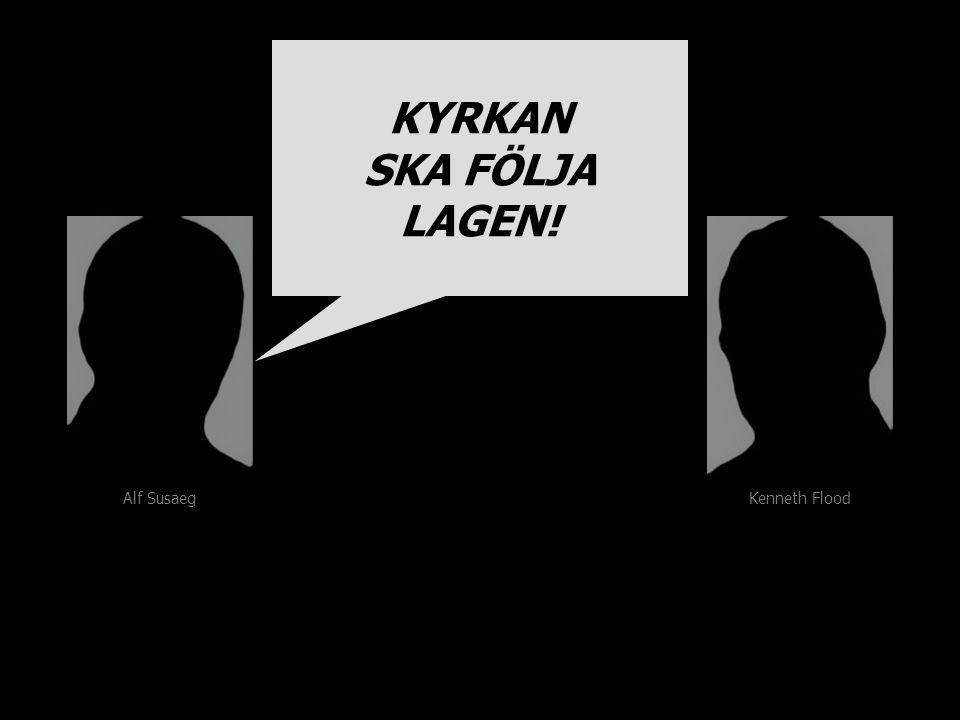 Alf Susaeg Kenneth Flood KYRKAN SKA FÖLJA LAGEN! KYRKAN SKA FÖLJA LAGEN!