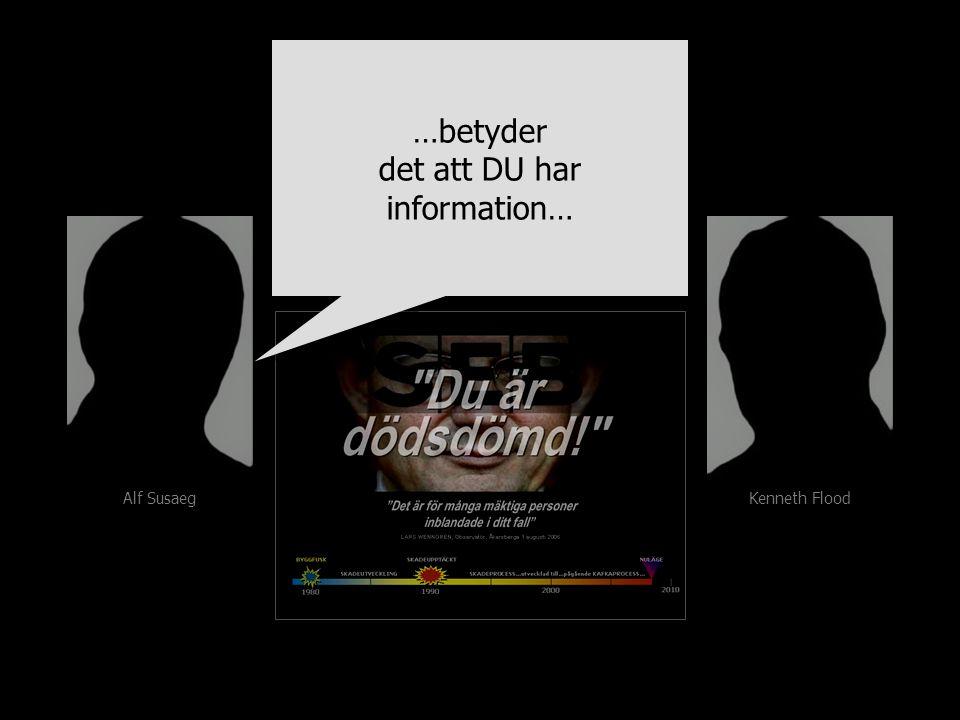 Alf Susaeg Kenneth Flood …betyder det att DU har information… …betyder det att DU har information…