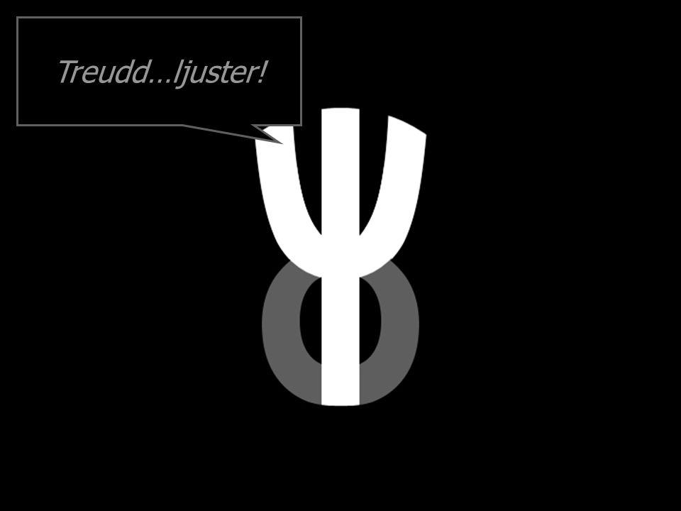 Treudd…ljuster!