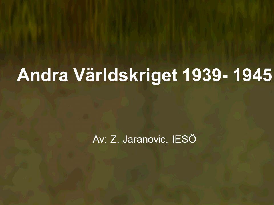 Andra Världskriget 1939- 1945 Av: Z. Jaranovic, IESÖ