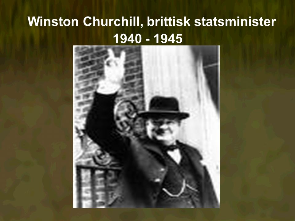 Winston Churchill, brittisk statsminister 1940 - 1945
