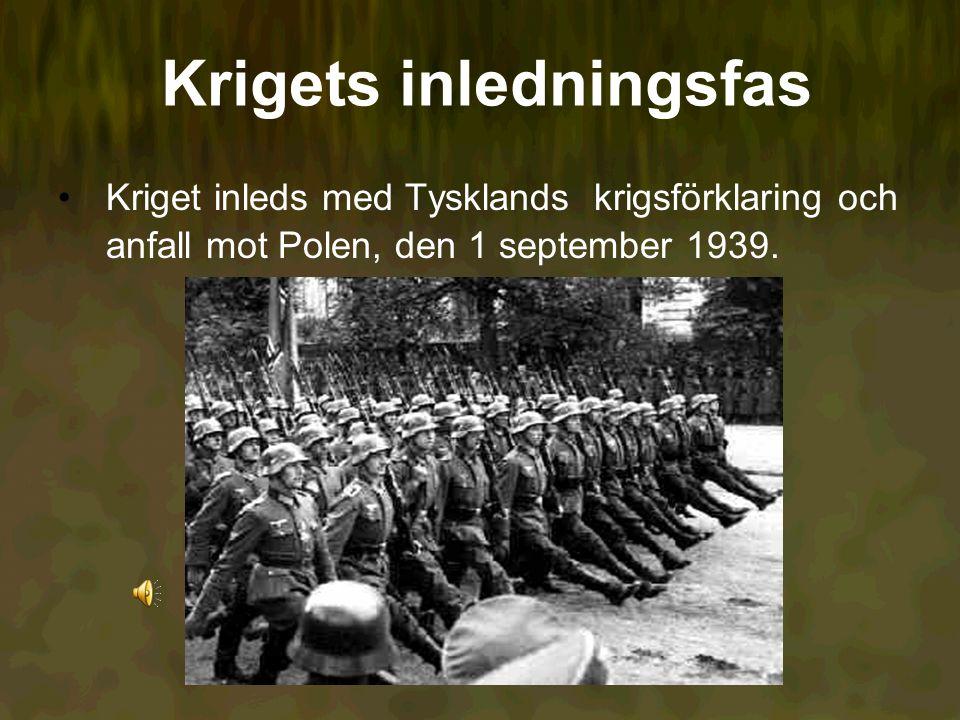 Krigets inledningsfas Kriget inleds med Tysklands krigsförklaring och anfall mot Polen, den 1 september 1939.