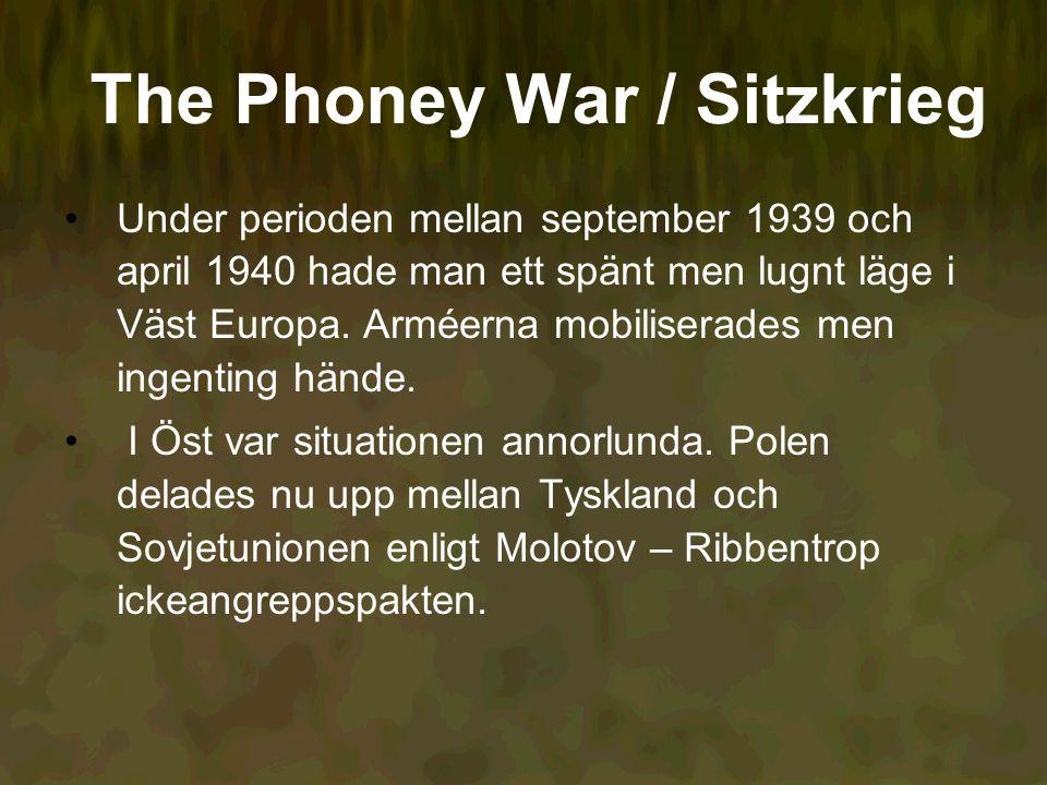 The Phoney War / Sitzkrieg Under perioden mellan september 1939 och april 1940 hade man ett spänt men lugnt läge i Väst Europa.