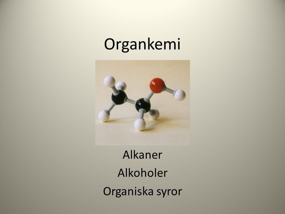 Organkemi Alkaner Alkoholer Organiska syror