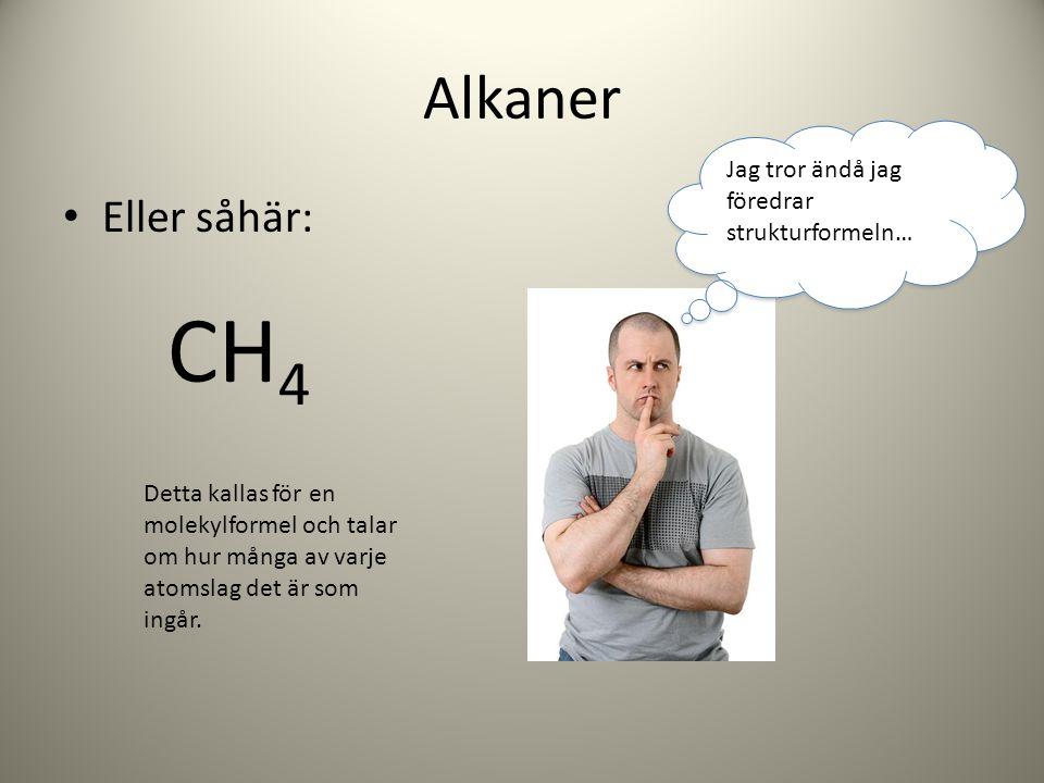 Alkaner Eller såhär: CH 4 Detta kallas för en molekylformel och talar om hur många av varje atomslag det är som ingår. Jag tror ändå jag föredrar stru