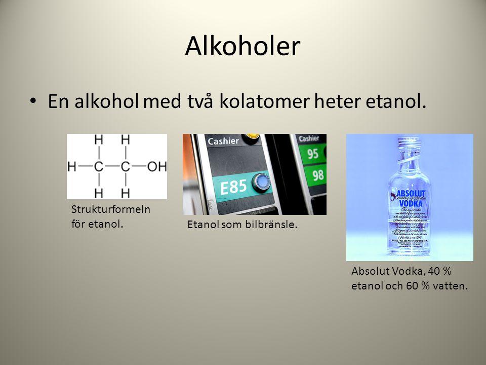 Alkoholer En alkohol med två kolatomer heter etanol. Strukturformeln för etanol. Etanol som bilbränsle. Absolut Vodka, 40 % etanol och 60 % vatten.